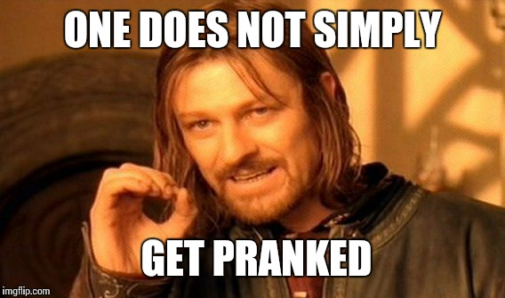 One Does Not Simply Meme | ONE DOES NOT SIMPLY GET PRANKED | image tagged in memes,one does not simply | made w/ Imgflip meme maker