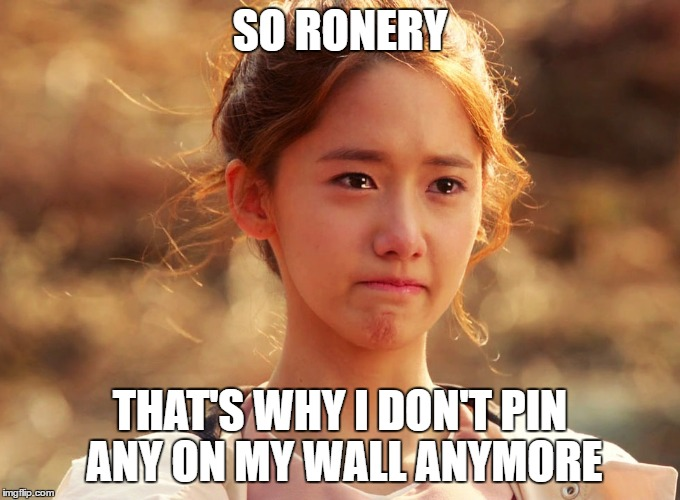 Yoona Crying | SO RONERY THAT'S WHY I DON'T PIN ANY ON MY WALL ANYMORE | image tagged in yoona crying | made w/ Imgflip meme maker