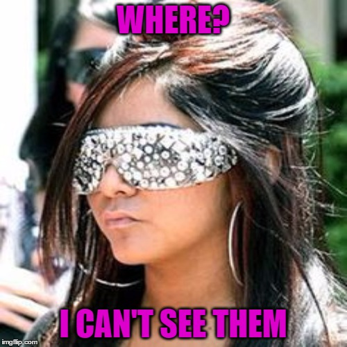 WHERE? I CAN'T SEE THEM | made w/ Imgflip meme maker