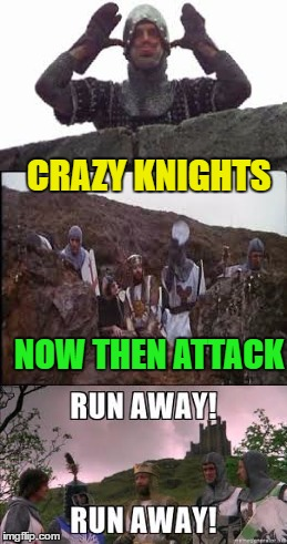 CRAZY KNIGHTS NOW THEN ATTACK | made w/ Imgflip meme maker