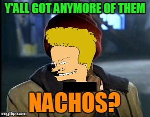 Y'ALL GOT ANYMORE OF THEM NACHOS? | made w/ Imgflip meme maker