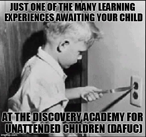 Enroll your child in DAFUC today! | JUST ONE OF THE MANY LEARNING EXPERIENCES AWAITING YOUR CHILD AT THE DISCOVERY ACADEMY FOR UNATTENDED CHILDREN (DAFUC) | image tagged in socket,school,meme,funny,shock | made w/ Imgflip meme maker
