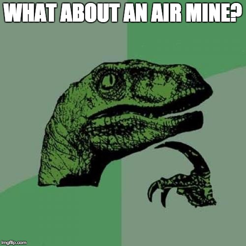 WHAT ABOUT AN AIR MINE? | image tagged in memes,philosoraptor | made w/ Imgflip meme maker