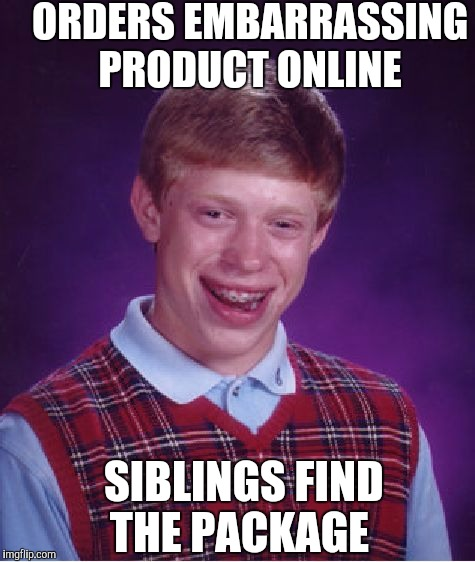 Bad Luck Brian Meme | ORDERS EMBARRASSING PRODUCT ONLINE SIBLINGS FIND THE PACKAGE | image tagged in memes,bad luck brian | made w/ Imgflip meme maker