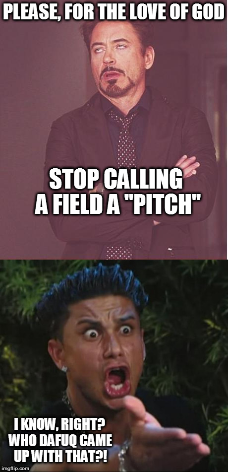 "Face You Make Robert Downey Jr. | PLEASE, FOR THE LOVE OF GOD STOP CALLING A FIELD A ""PITCH"" I KNOW, RIGHT? WHO DAFUQ CAME UP WITH THAT?! 