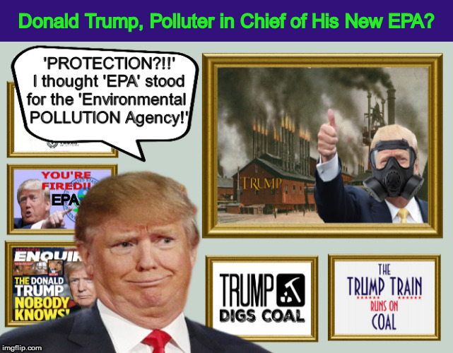 Donald Trump, Polluter in Chief of His New EPA? | image tagged in donald trump,trump,epa,environmental protection agency,pollution,funny memes | made w/ Imgflip meme maker