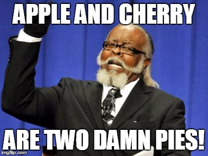Too Damn High Meme | APPLE AND CHERRY ARE TWO DAMN PIES! | image tagged in memes,too damn high | made w/ Imgflip meme maker