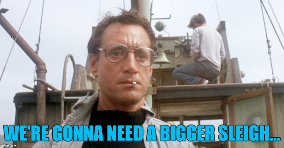 WE'RE GONNA NEED A BIGGER SLEIGH... | made w/ Imgflip meme maker