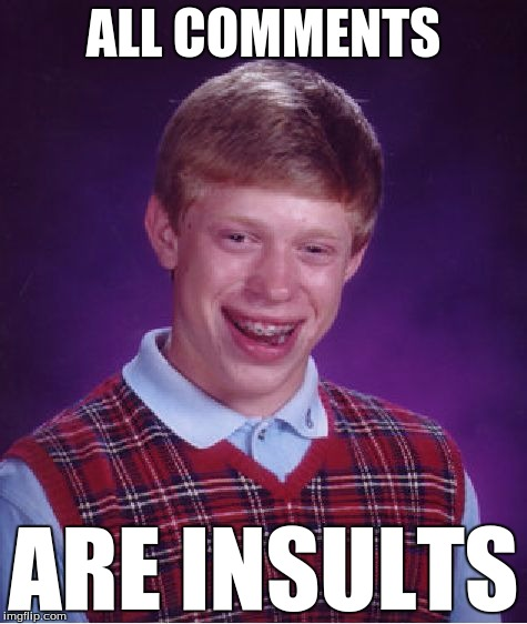 Bad Luck Brian Meme | ALL COMMENTS ARE INSULTS | image tagged in memes,bad luck brian | made w/ Imgflip meme maker