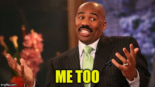 Steve Harvey Meme | ME TOO | image tagged in memes,steve harvey | made w/ Imgflip meme maker