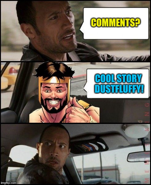 The Rock Driving MemesterMemesterson | COMMENTS? COOL STORY DUSTFLUFFY! | image tagged in the rock driving memestermemesterson | made w/ Imgflip meme maker