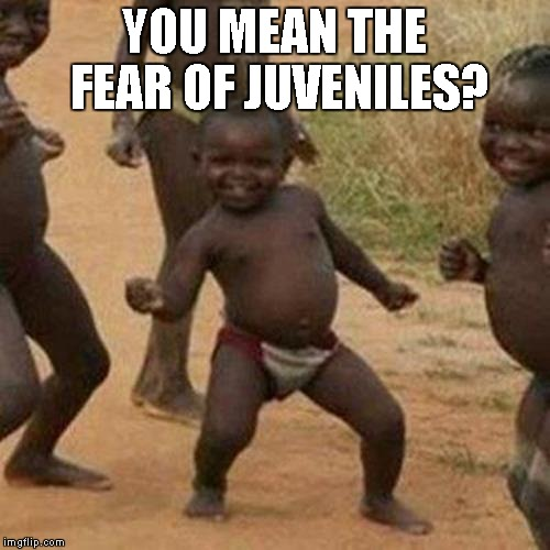 Third World Success Kid Meme | YOU MEAN THE FEAR OF JUVENILES? | image tagged in memes,third world success kid | made w/ Imgflip meme maker