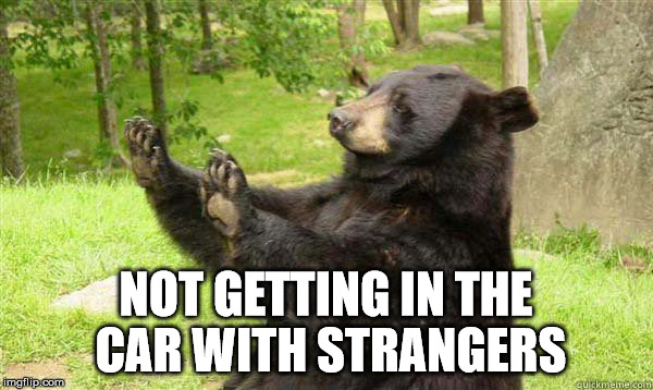 No Bear Blank | NOT GETTING IN THE CAR WITH STRANGERS | image tagged in no bear blank | made w/ Imgflip meme maker