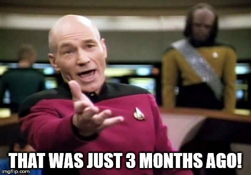 Picard Wtf Meme | THAT WAS JUST 3 MONTHS AGO! | image tagged in memes,picard wtf | made w/ Imgflip meme maker