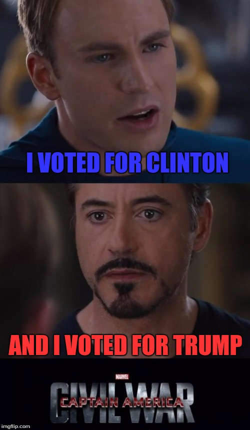 Captain America vs. Tony Stark: The Voting War |  I VOTED FOR CLINTON; AND I VOTED FOR TRUMP | image tagged in memes,marvel civil war,donald trump,hillary clinton,captain america,tony stark | made w/ Imgflip meme maker