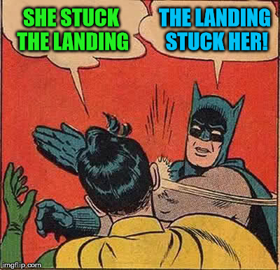 Batman Slapping Robin Meme | SHE STUCK THE LANDING THE LANDING STUCK HER! | image tagged in memes,batman slapping robin | made w/ Imgflip meme maker