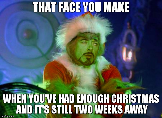 It just lasts sooo long... | THAT FACE YOU MAKE WHEN YOU'VE HAD ENOUGH CHRISTMAS AND IT'S STILL TWO WEEKS AWAY | image tagged in face you make robert downey jr,nightmare before christmas | made w/ Imgflip meme maker