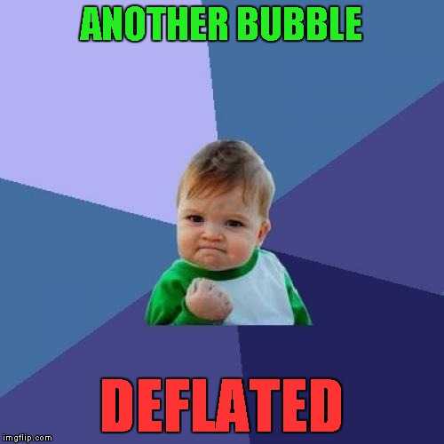 Success Kid Meme | ANOTHER BUBBLE DEFLATED | image tagged in memes,success kid | made w/ Imgflip meme maker