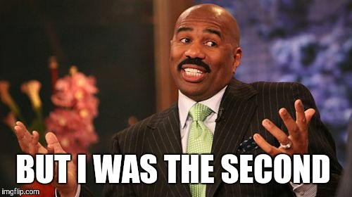 Steve Harvey Meme | BUT I WAS THE SECOND | image tagged in memes,steve harvey | made w/ Imgflip meme maker