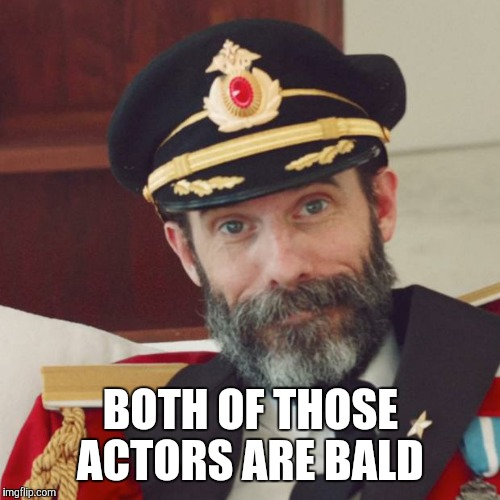 BOTH OF THOSE ACTORS ARE BALD | made w/ Imgflip meme maker