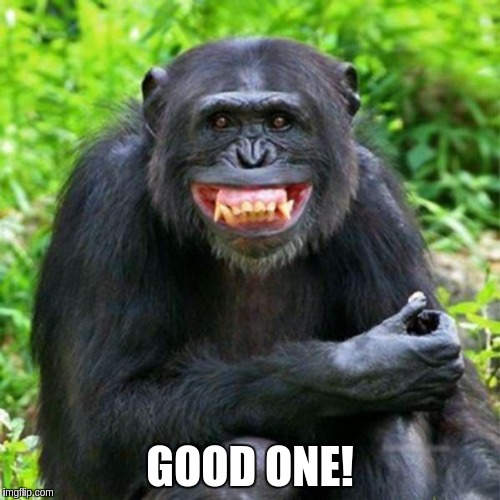 Keep Smiling | GOOD ONE! | image tagged in keep smiling | made w/ Imgflip meme maker