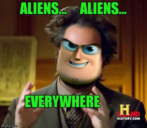Ut oh! | ALIENS...     ALIENS... EVERYWHERE | image tagged in giorgio tsoukalos,buzz lightyear | made w/ Imgflip meme maker