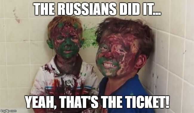 Russians did it | THE RUSSIANS DID IT... YEAH, THAT'S THE TICKET! | image tagged in russians did it | made w/ Imgflip meme maker