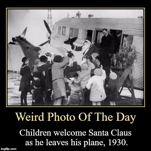 I Thought His Sleigh With His 8 (9 If You Count Rudolph) Reindeer Where All He Need... | Weird Photo Of The Day | Children welcome Santa Claus as he leaves his plane, 1930. | image tagged in funny,demotivationals,weird,photo of the day,santa claus,airplane | made w/ Imgflip demotivational maker