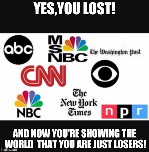 Media lies |  YES,YOU LOST! AND NOW YOU'RE SHOWING THE WORLD  THAT YOU ARE JUST LOSERS! | image tagged in media lies | made w/ Imgflip meme maker