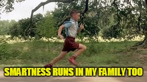 SMARTNESS RUNS IN MY FAMILY TOO | made w/ Imgflip meme maker