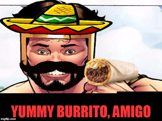 Cool Story Clinkster (For when Clinkster tells you cool stories) | YUMMY BURRITO, AMIGO | image tagged in cool story clinkster for when clinkster tells you cool stories | made w/ Imgflip meme maker