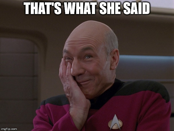 Picard Holding In A Laugh | THAT'S WHAT SHE SAID | image tagged in picard holding in a laugh | made w/ Imgflip meme maker