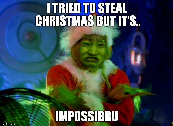 I TRIED TO STEAL CHRISTMAS BUT IT'S.. IMPOSSIBRU | made w/ Imgflip meme maker