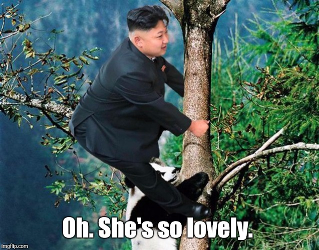 Kim Jong Un 7 | Oh. She's so lovely. | image tagged in kim jong un 7 | made w/ Imgflip meme maker