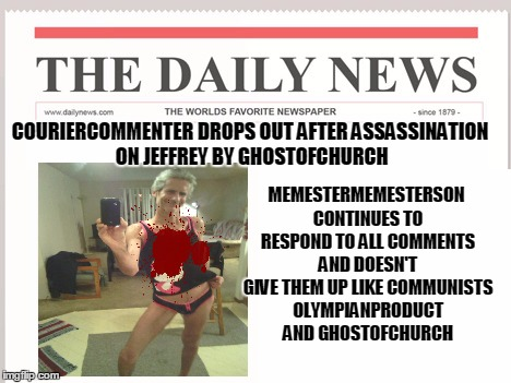 Imgflip Election News #1 (There'll be one every day this week until Saturday's Rap Battle) | COURIERCOMMENTER DROPS OUT AFTER ASSASSINATION ON JEFFREY BY GHOSTOFCHURCH MEMESTERMEMESTERSON CONTINUES TO RESPOND TO ALL COMMENTS AND DOES | image tagged in memes,imgflip election,ghostofchurch,funny,newspaper,mypantysmile | made w/ Imgflip meme maker