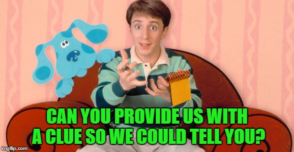 CAN YOU PROVIDE US WITH A CLUE SO WE COULD TELL YOU? | made w/ Imgflip meme maker