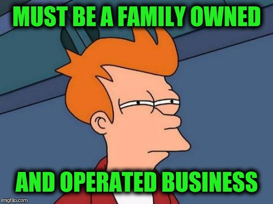 Futurama Fry Meme | MUST BE A FAMILY OWNED AND OPERATED BUSINESS | image tagged in memes,futurama fry | made w/ Imgflip meme maker