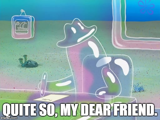 QUITE SO, MY DEAR FRIEND. | made w/ Imgflip meme maker