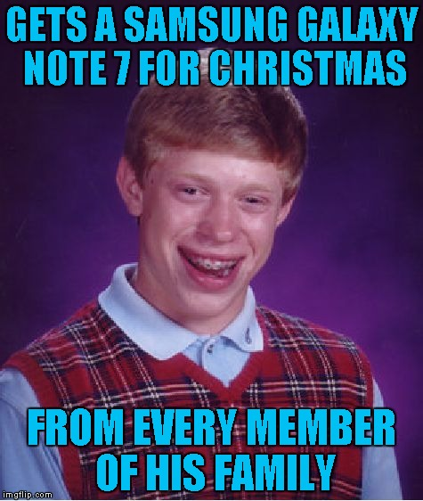 Bad Luck Brian Meme | GETS A SAMSUNG GALAXY NOTE 7 FOR CHRISTMAS FROM EVERY MEMBER OF HIS FAMILY | image tagged in memes,bad luck brian | made w/ Imgflip meme maker