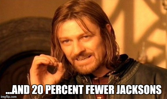 One Does Not Simply Meme | ...AND 20 PERCENT FEWER JACKSONS | image tagged in memes,one does not simply | made w/ Imgflip meme maker