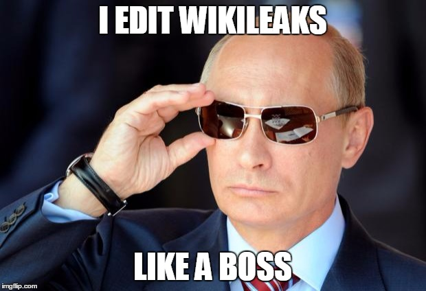 Putin with sunglasses | I EDIT WIKILEAKS LIKE A BOSS | image tagged in putin with sunglasses | made w/ Imgflip meme maker
