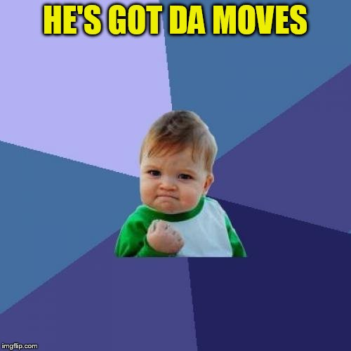 Success Kid Meme | HE'S GOT DA MOVES | image tagged in memes,success kid | made w/ Imgflip meme maker