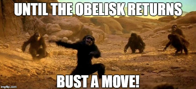 UNTIL THE OBELISK RETURNS BUST A MOVE! | made w/ Imgflip meme maker