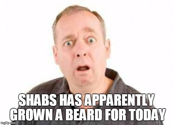 SHABS HAS APPARENTLY GROWN A BEARD FOR TODAY | made w/ Imgflip meme maker