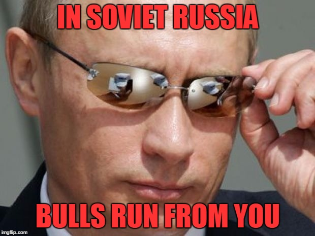 IN SOVIET RUSSIA BULLS RUN FROM YOU | made w/ Imgflip meme maker