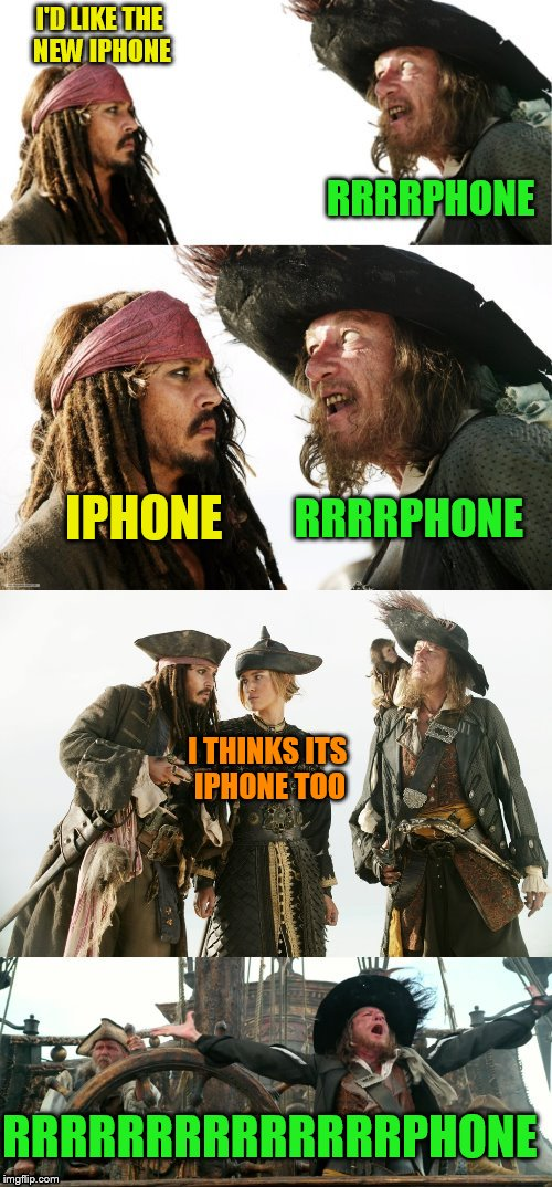 Pirate Puns | I'D LIKE THE NEW IPHONE RRRRPHONE IPHONE RRRRPHONE I THINKS ITS IPHONE TOO RRRRRRRRRRRRRRPHONE | image tagged in pirate puns | made w/ Imgflip meme maker
