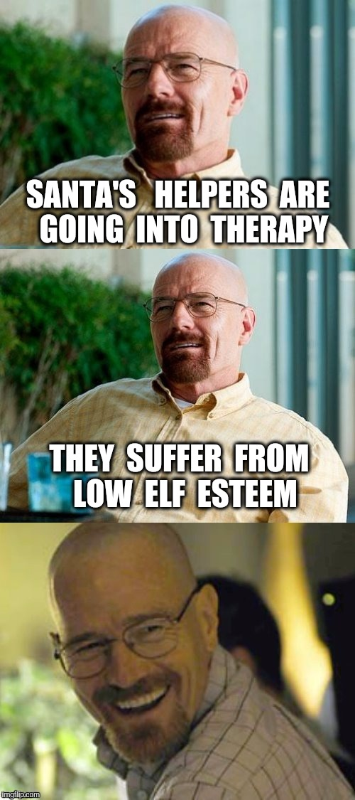 He knows when you need counseling.  | SANTA'S   HELPERS  ARE  GOING  INTO  THERAPY THEY  SUFFER  FROM  LOW  ELF  ESTEEM | image tagged in breaking bad pun,bad pun,christmas,elf | made w/ Imgflip meme maker