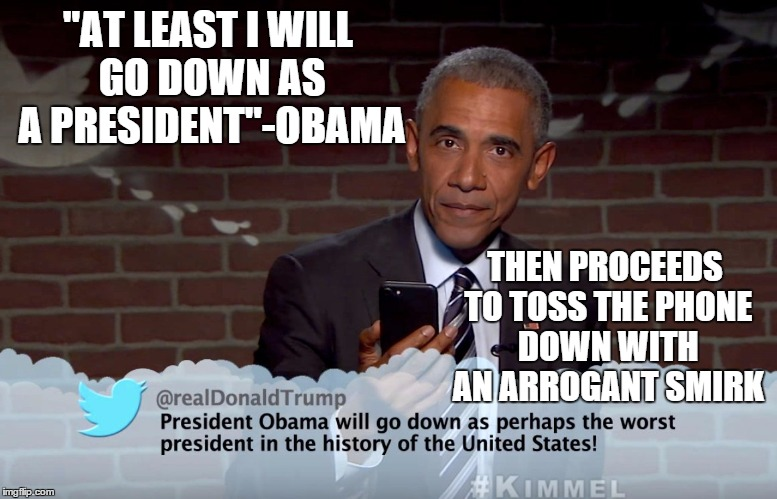 """AT LEAST I WILL GO DOWN AS A PRESIDENT""-OBAMA THEN PROCEEDS TO TOSS THE PHONE DOWN WITH AN ARROGANT SMIRK 