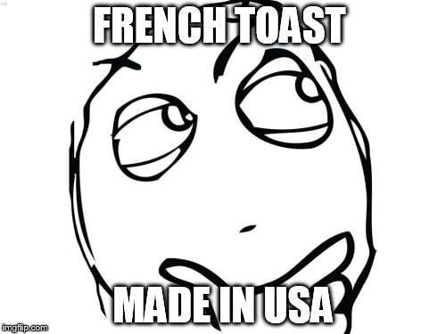 Question Rage Face | FRENCH TOAST MADE IN USA | image tagged in memes,question rage face | made w/ Imgflip meme maker