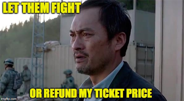 LET THEM FIGHT OR REFUND MY TICKET PRICE | made w/ Imgflip meme maker